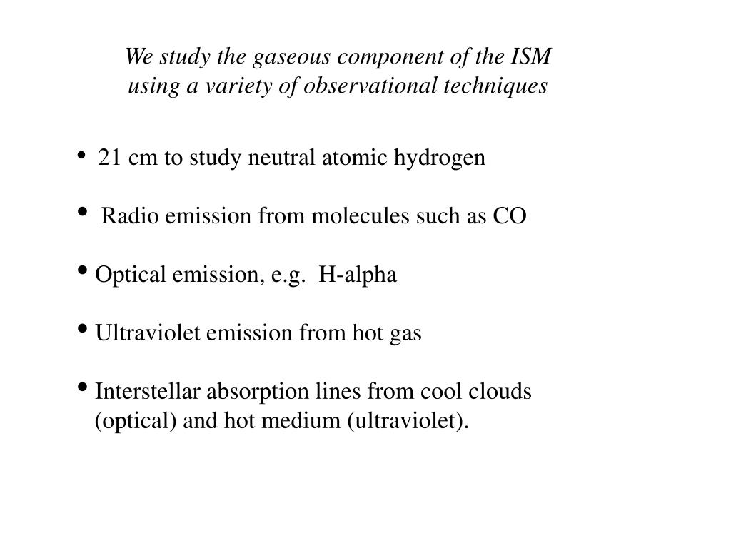 We study the gaseous component of the ISM