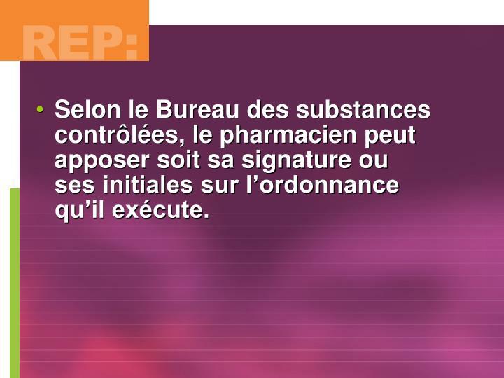 Selon le Bureau des substances contrôlées, le pharmacien peut apposer soit sa signature ou