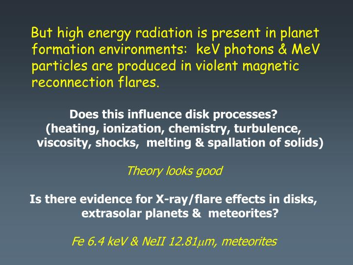But high energy radiation is present in planet formation environments:  keV photons & MeV particl...