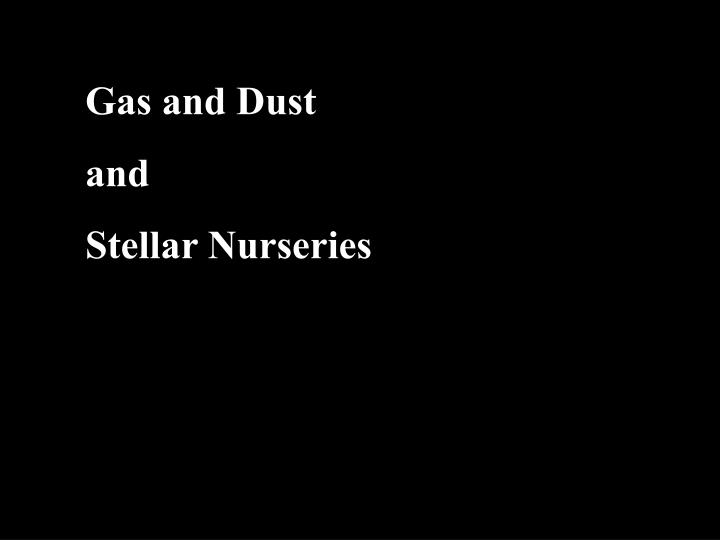 Gas and Dust