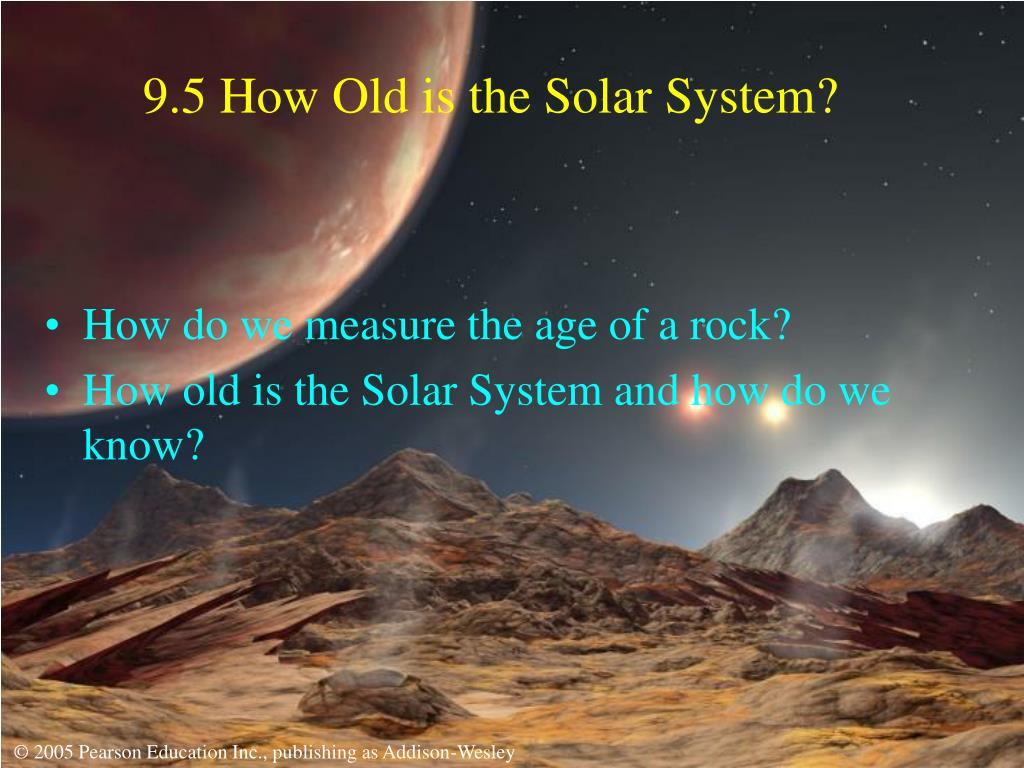 9.5 How Old is the Solar System?