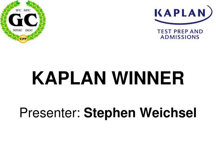Kaplan winner presenter stephen weichsel