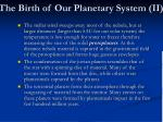 the birth of our planetary system ii