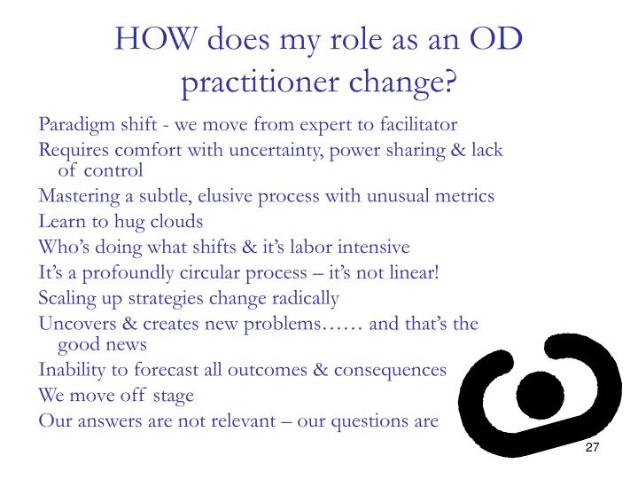HOW does my role as an OD practitioner change?