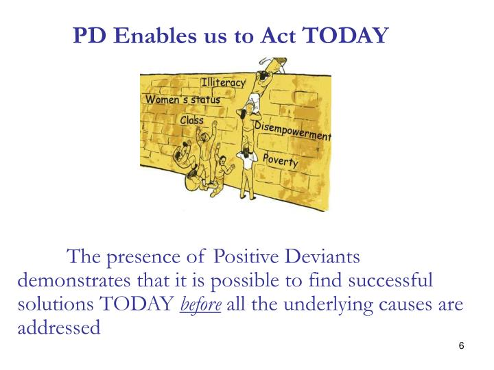 PD Enables us to Act TODAY
