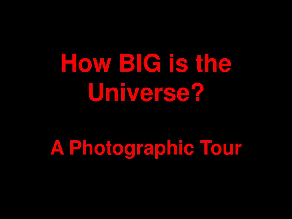 how big is the universe a photographic tour
