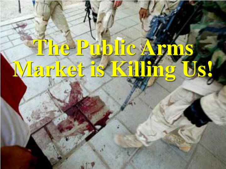The public arms market is killing us
