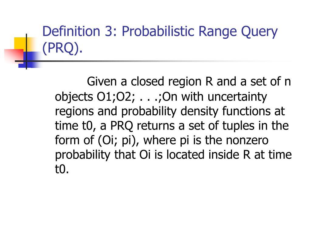 Definition 3: Probabilistic Range Query (PRQ).
