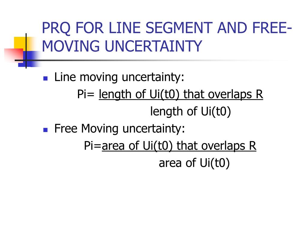PRQ FOR LINE SEGMENT AND FREE-MOVING UNCERTAINTY