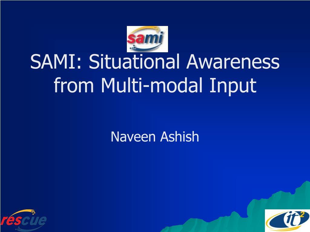 sami situational awareness from multi modal input l.