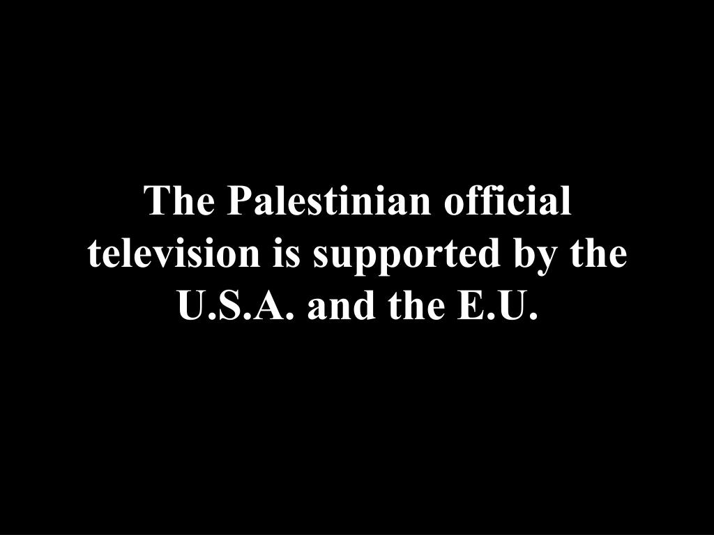 The Palestinian official television is supported by the U.S.A. and the E.U.