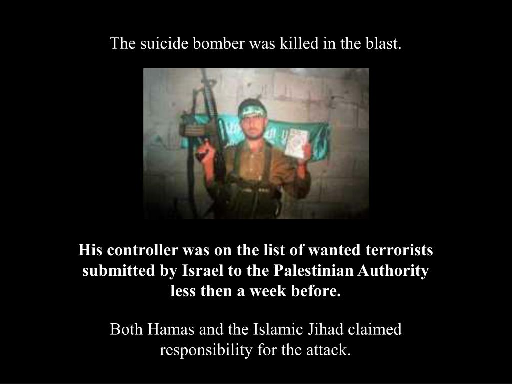 The suicide bomber was killed in the blast.