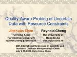 quality aware probing of uncertain data with resource constraints