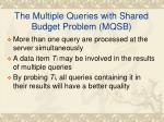 the multiple queries with shared budget problem mqsb