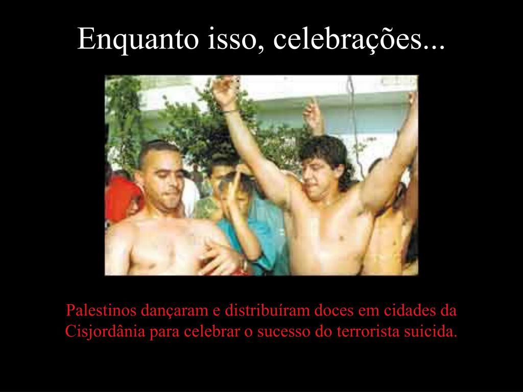 Enquanto isso, celebrações...