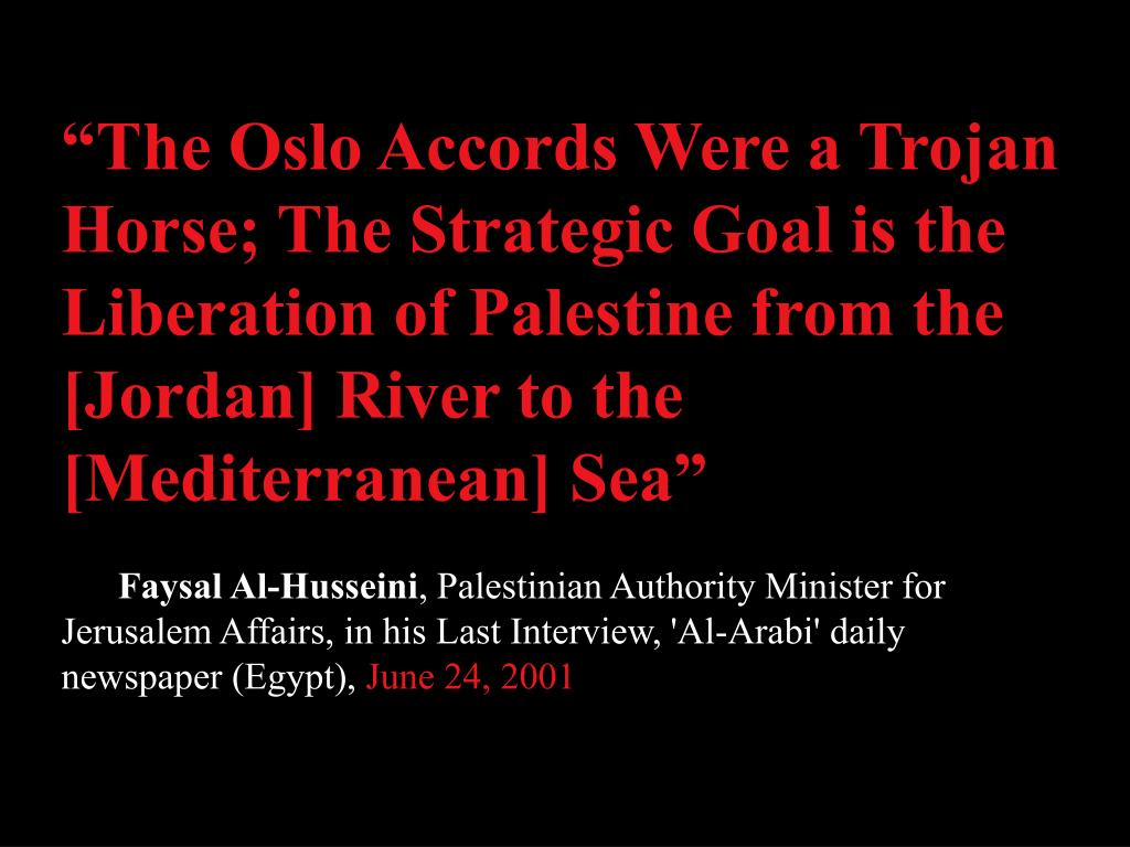 """""""The Oslo Accords Were a Trojan Horse; The Strategic Goal is the Liberation of Palestine from the [Jordan] River to the [Mediterranean] Sea"""""""