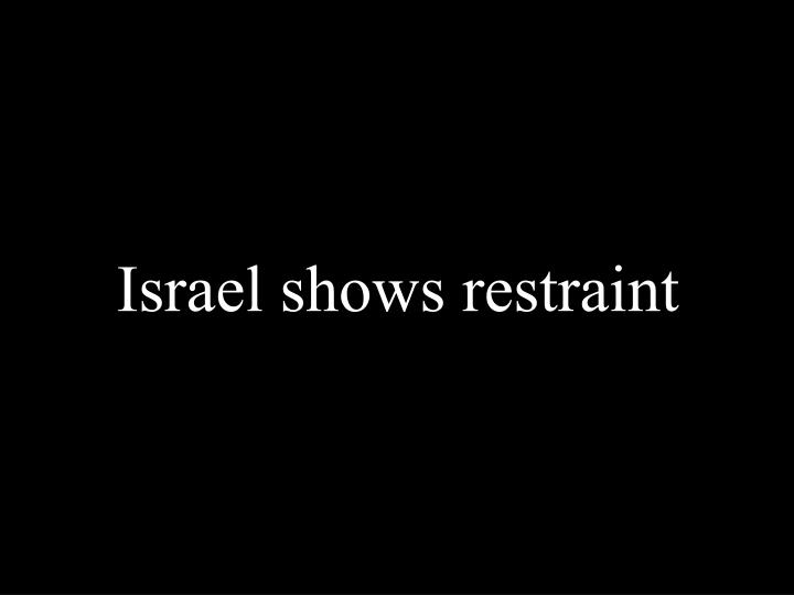 Israel shows restraint