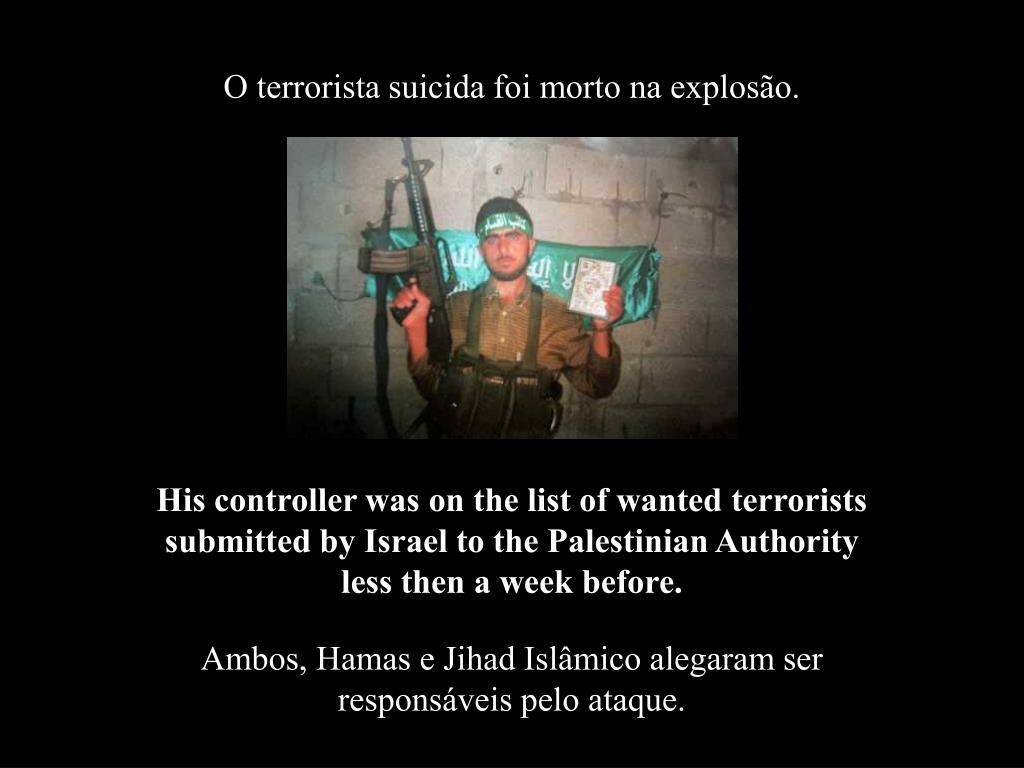 O terrorista suicida foi morto na explosão.