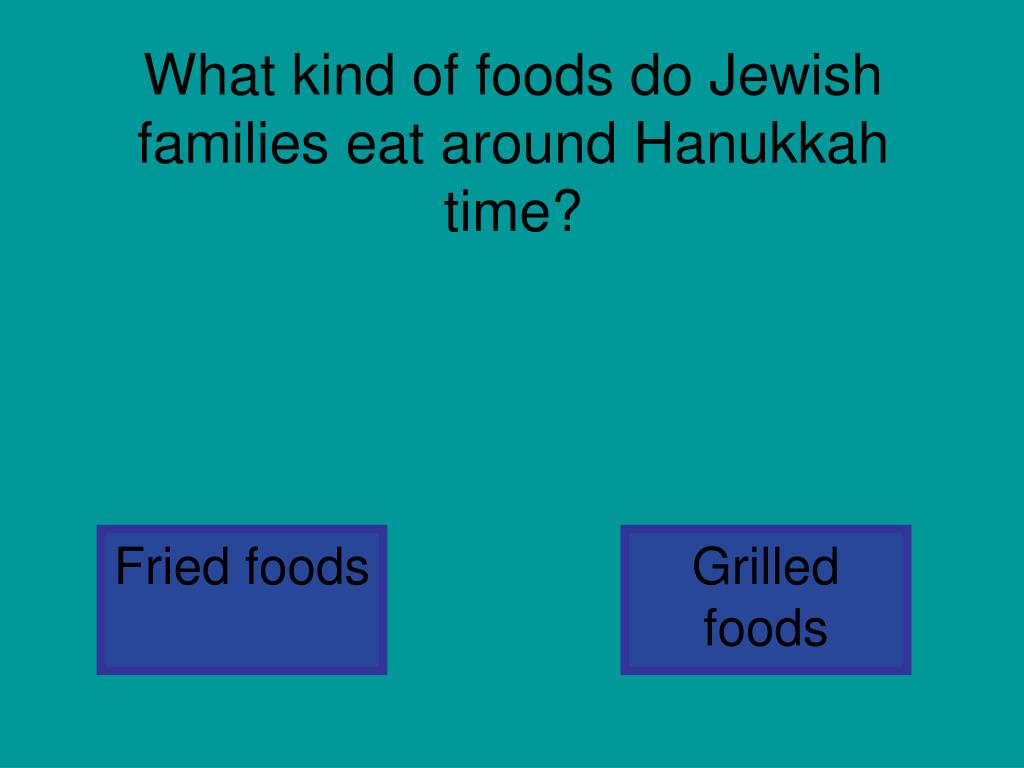 What kind of foods do Jewish families eat around Hanukkah time?