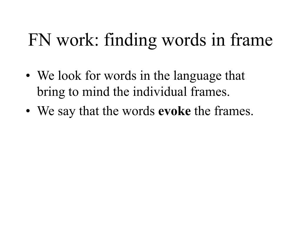 FN work: finding words in frame