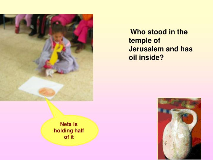 Who stood in the temple of Jerusalem and has oil inside?