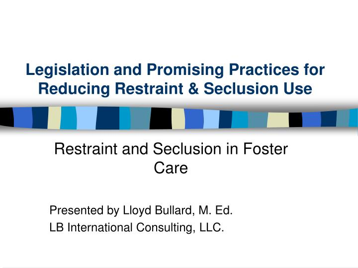 legislation and promising practices for reducing restraint seclusion use