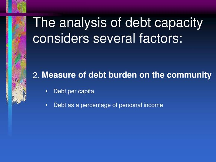 The analysis of debt capacity considers several factors: