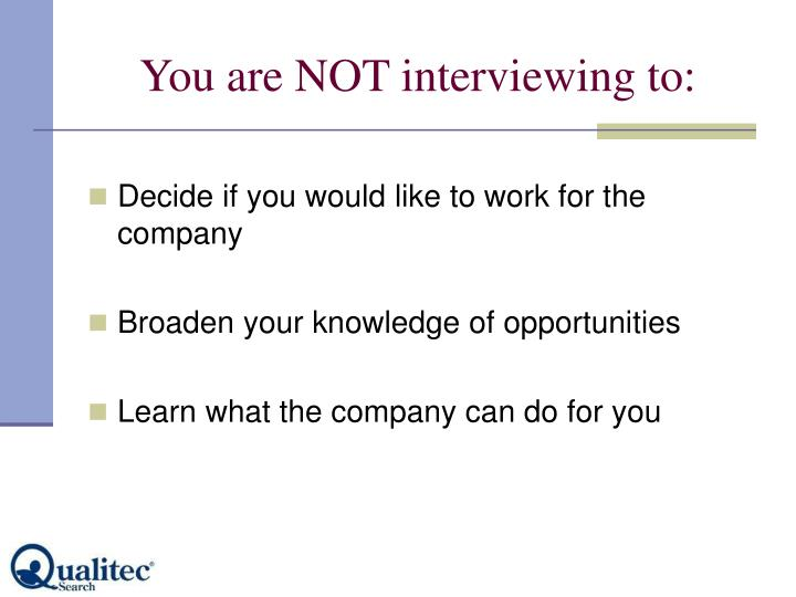 You are not interviewing to
