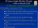 iv jesus light divides people life or death 7 8 5 th discourse life giving spirit 7 1 32
