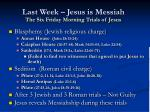 last week jesus is messiah the six friday morning trials of jesus