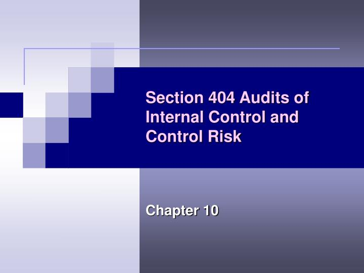 section 404 audits of internal control The sarbanes-oxley section 404 implementation toolkit: practice aids for managers and auditors with cd rom michael j ramos isbn: 978-0-471-73090-3 304 pages.