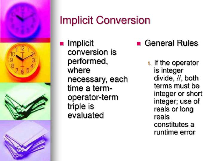 Implicit conversion is performed, where necessary, each time a term-operator-term triple is evaluated