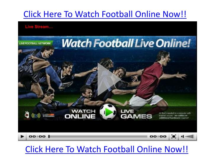 Click Here To Watch Football Online Now!!