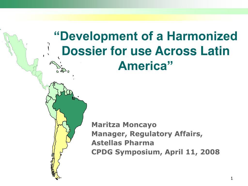 development of a harmonized dossier for use across latin america l.