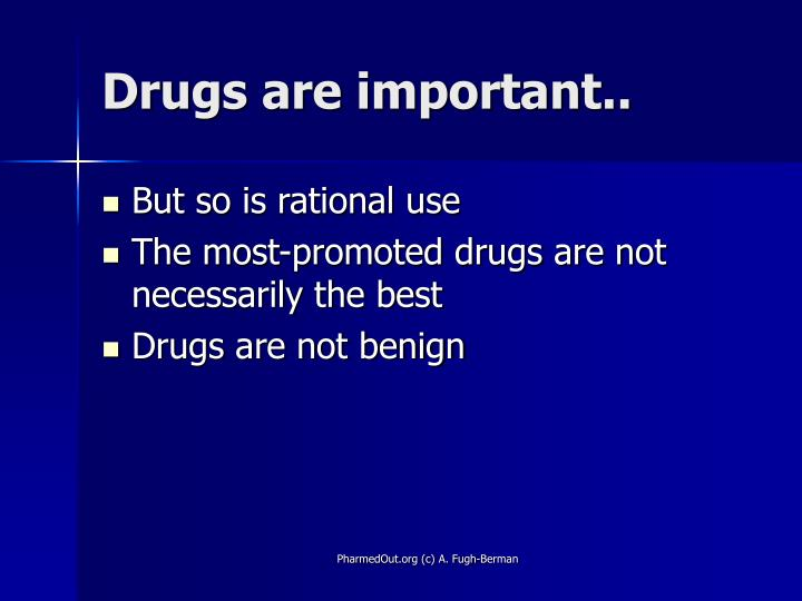 Drugs are important