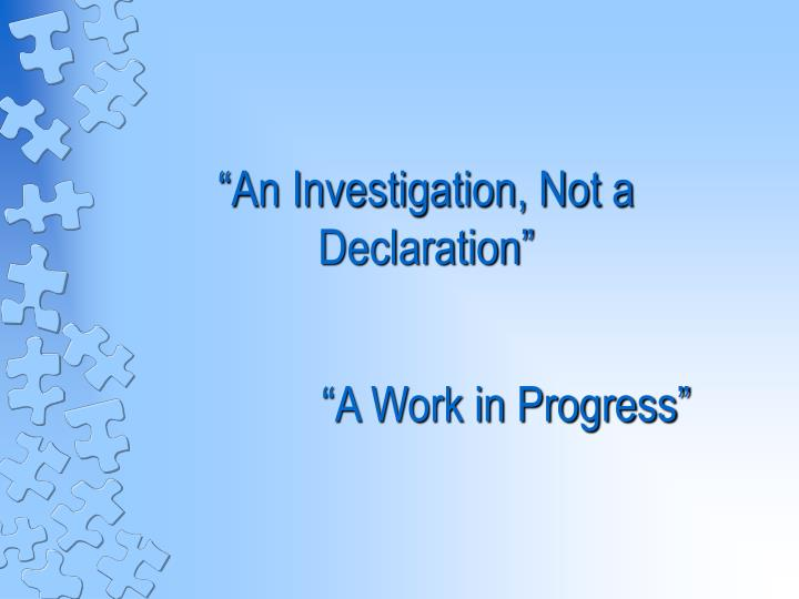 An investigation not a declaration