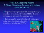 ppcps in receiving waters a global ubiquitous process with unique local expression