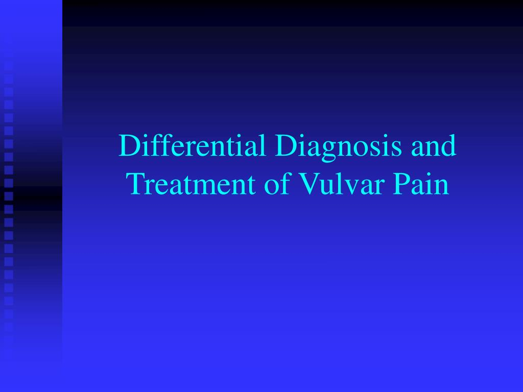 Differential Diagnosis and Treatment of Vulvar Pain