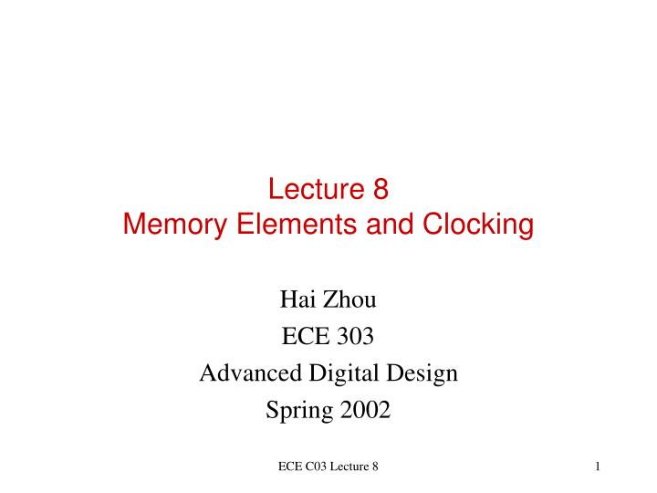 Lecture 8 memory elements and clocking