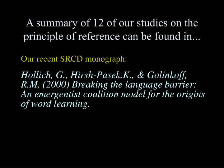 A summary of 12 of our studies on the principle of reference can be found in...