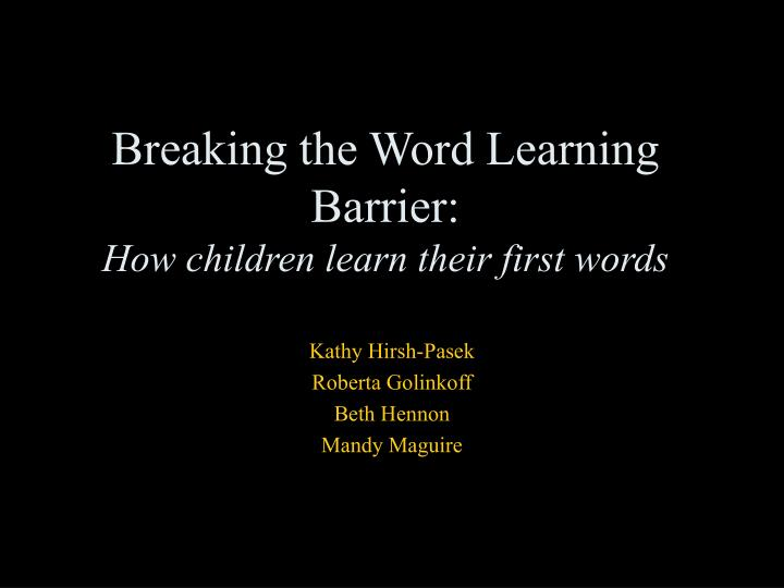 Breaking the word learning barrier how children learn their first words