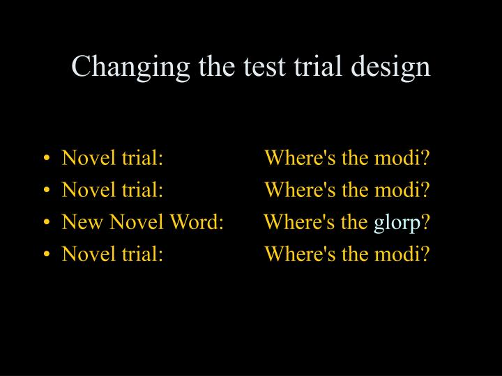 Changing the test trial design