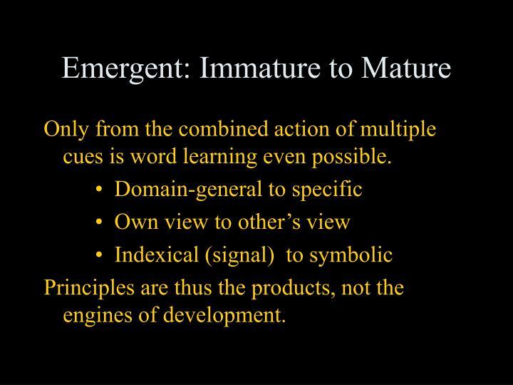Emergent: Immature to Mature