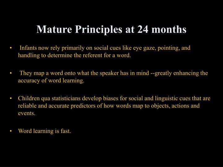 Mature Principles at 24 months