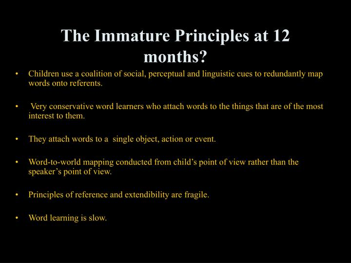 The Immature Principles at 12 months?