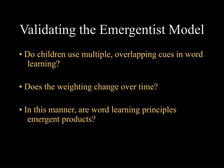 Validating the Emergentist Model