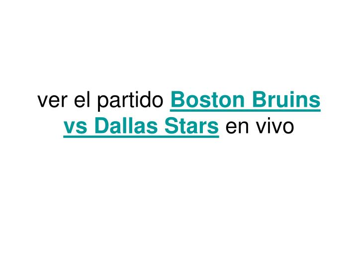 Ver el partido boston bruins vs dallas stars en vivo
