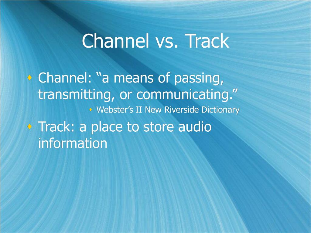 Channel vs. Track
