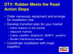 dtv rubber meets the road action steps