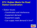 dtv rubber meets the road station coordination